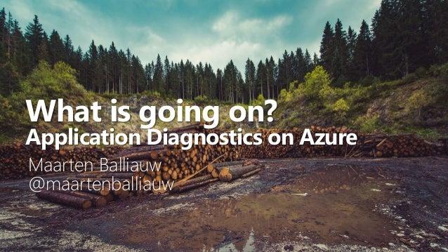 What is going on? Application Diagnostics on Azure Maarten Balliauw @maartenballiauw