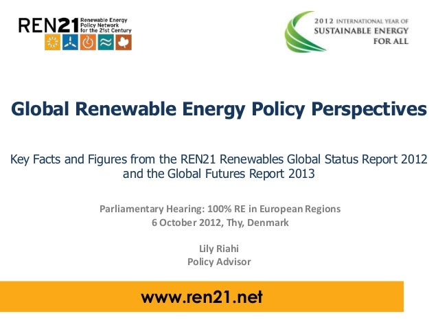 Global Renewable Energy Policy Perspectives Key Facts and Figures from the REN21 Renewables Global Status Report 2012 and ...