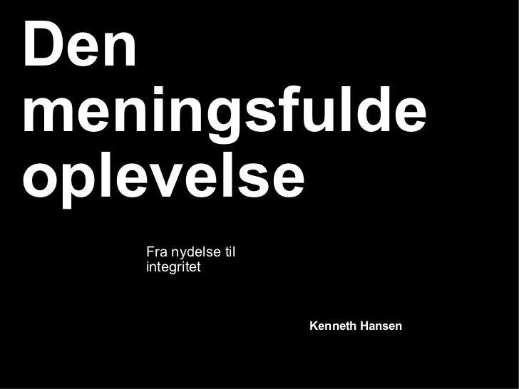 Den meningsfulde oplevelse Kenneth Hansen Fra nydelse til integritet