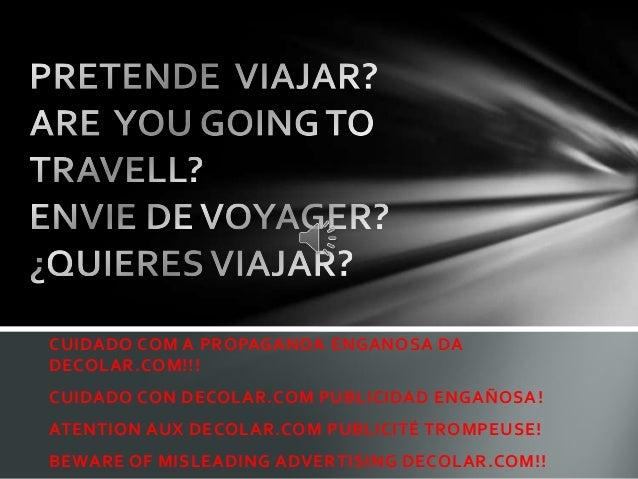 CUIDADO COM A PROPAGANDA ENGANOSA DADECOLAR.COM!!!CUIDADO CON DECOLAR.COM PUBLICIDAD ENGAÑOSA !ATENTION AUX DECOLAR.COM PU...
