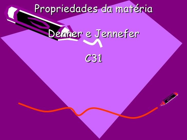 Propriedades da matéria Denner e Jennefer C31