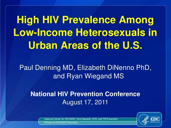 High HIV Prevalence AmongLow-Income Heterosexuals in   Urban Areas of the U.S. Paul Denning MD, Elizabeth DiNenno PhD,    ...