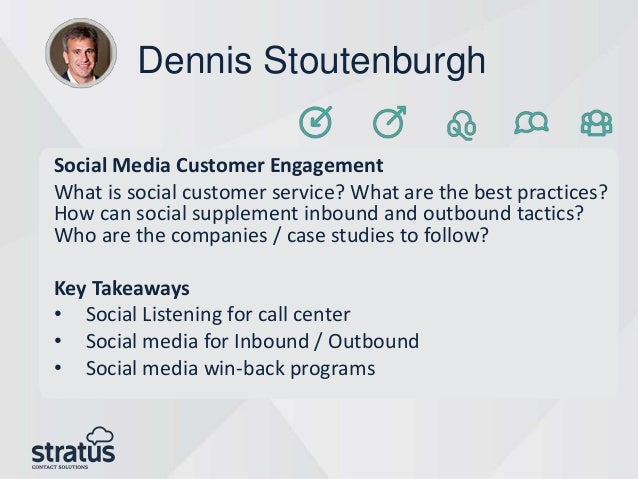 Dennis Stoutenburgh Social Media Customer Engagement What is social customer service? What are the best practices? How can...