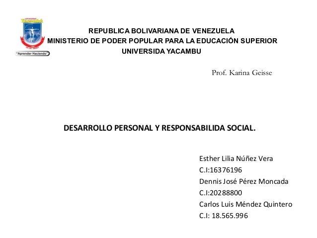 DESARROLLO PERSONAL Y RESPONSABILIDA SOCIAL. Esther Lilia Núñez Vera C.I:16376196 Dennis José Pérez Moncada C.I:20288800 C...