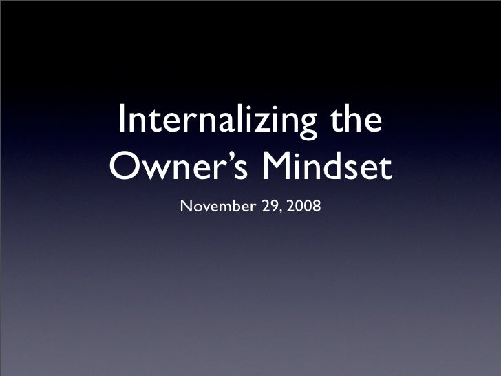 Internalizing the Owner's Mindset     November 29, 2008