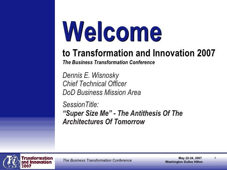 <ul><li>Dennis E. Wisnosky </li></ul><ul><li>Chief Technical Officer </li></ul><ul><li>DoD Business Mission Area </li></ul...