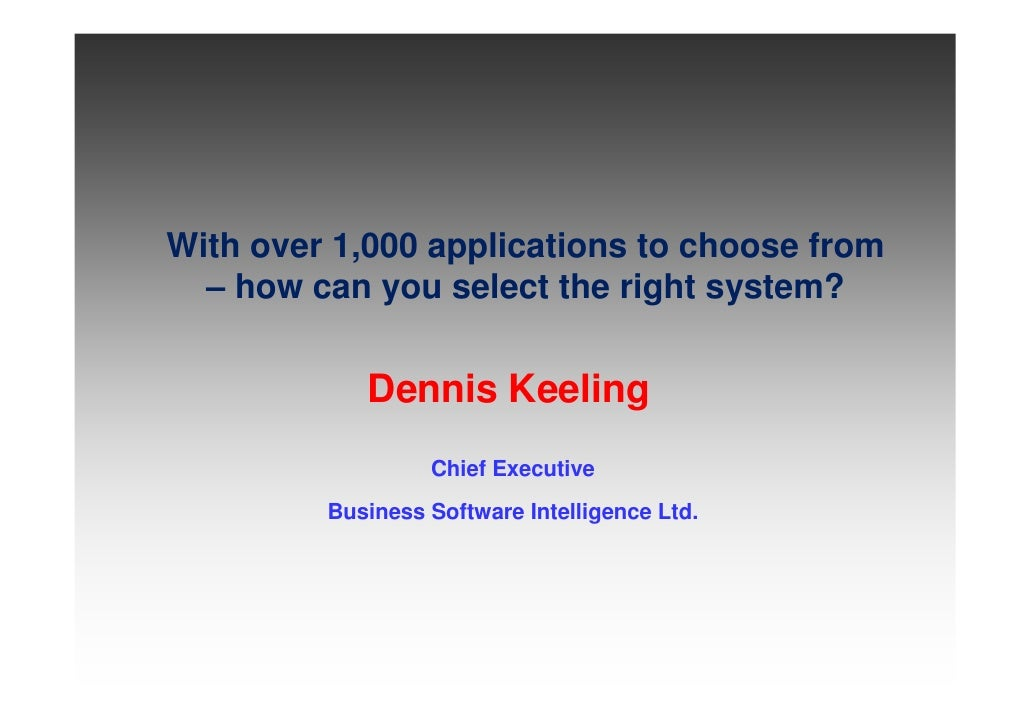 With over 1,000 applications to choose from   – how can you select the right system?               Dennis Keeling         ...