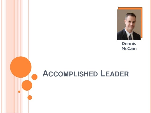 ACCOMPLISHED LEADER Dennis McCain