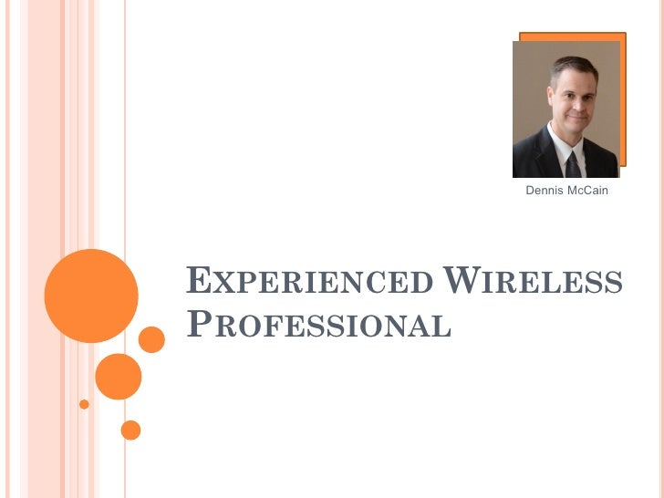 Dennis McCainEXPERIENCED WIRELESSPROFESSIONAL