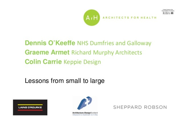 Dennis O'Keeffe NHS Dumfries and Galloway Graeme Armet Richard Murphy Architects Colin Carrie Keppie Design Lessons from s...