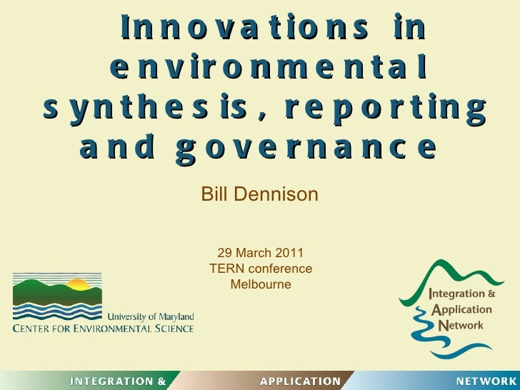 Innovations in environmental synthesis, reporting and governance  29 March 2011 TERN conference Melbourne Bill Dennison