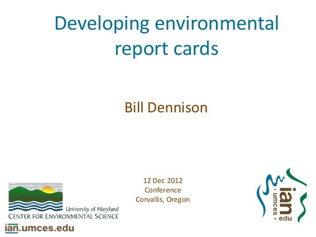 Developing environmental      report cards       Bill Dennison          12 Dec 2012          Conference        Corvallis, ...