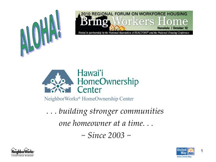 . . . building stronger communities  one homeowner at a time. . . ~ Since 2003 ~ ALOHA!