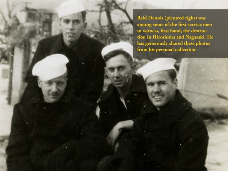 Reid Dennis (pictured right) wasamong some of the first service mento witness, first hand, the destruc-tion in Hiroshima a...