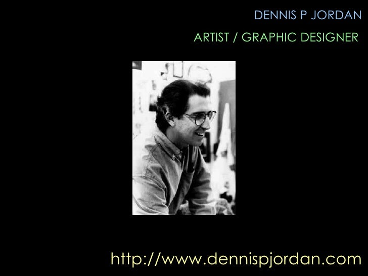 http://www.dennispjordan.com DENNIS P JORDAN ARTIST / GRAPHIC DESIGNER