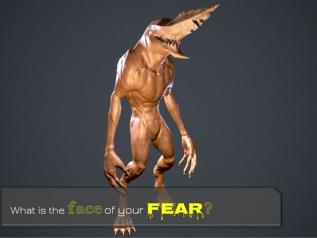 What is the faceof your Fear?