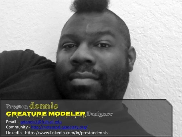 Preston dennis Creature Modeler Designer Email  –  pdennis1@fullsail.edu     Community  -‐  h8p://notserpd.cg...