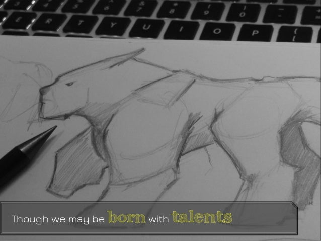 Though we may be born with talents