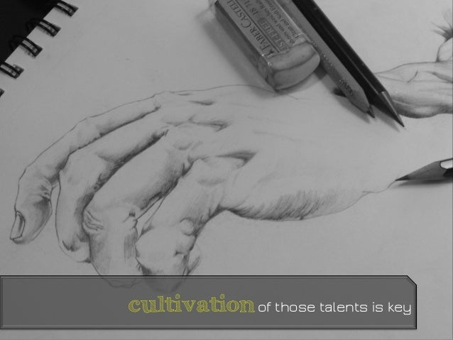 cultivationof those talents is key