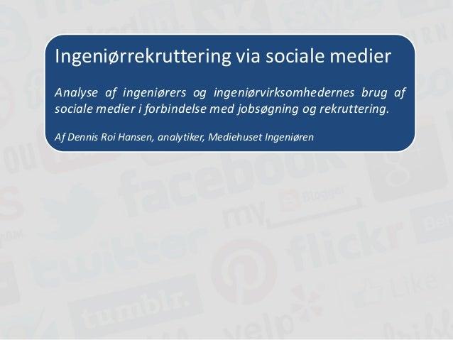 Ingeniørrekruttering via sociale medier Analyse af ingeniørers og ingeniørvirksomhedernes brug af sociale medier i forbind...