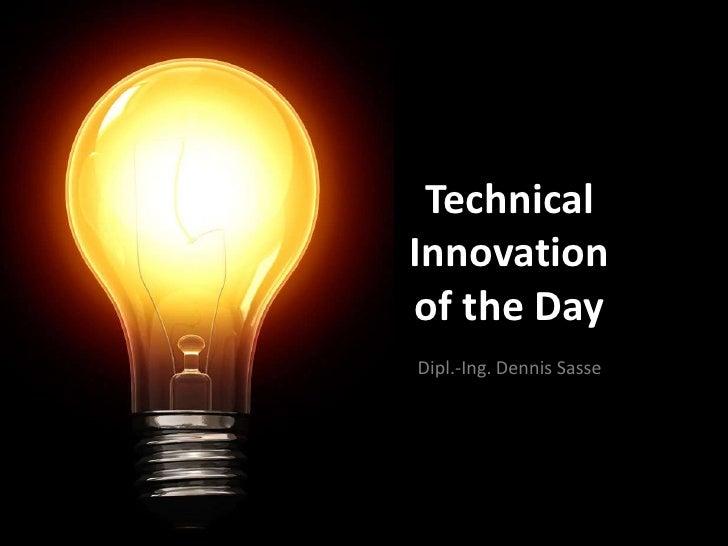 TechnicalInnovationof the Day<br />Dipl.-Ing. Dennis Sasse<br />