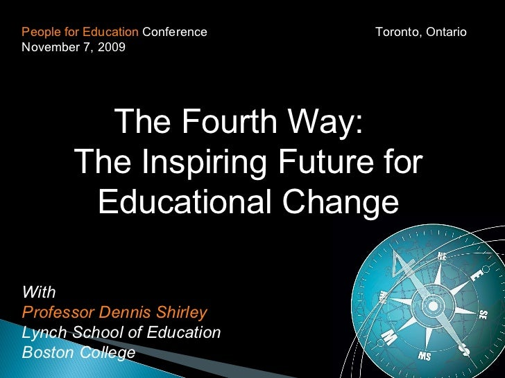 People for Education  Conference Toronto, Ontario November 7, 2009 The Fourth Way:  The Inspiring Future for Educational C...