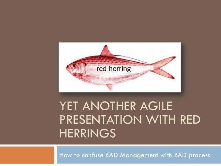 YET ANOTHER AGILEPRESENTATION WITH REDHERRINGSHow to confuse BAD Management with BAD process