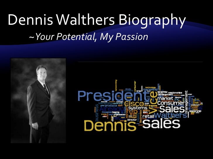 Dennis Walthers Biography<br />~Your Potential, My Passion<br />