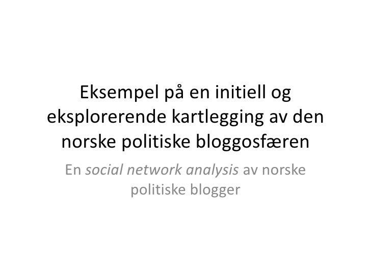 Et eksempel på en eksplorerende kartlegging av den norske politiske bloggosfæren<br />En socialnetworkanalysis av norske p...