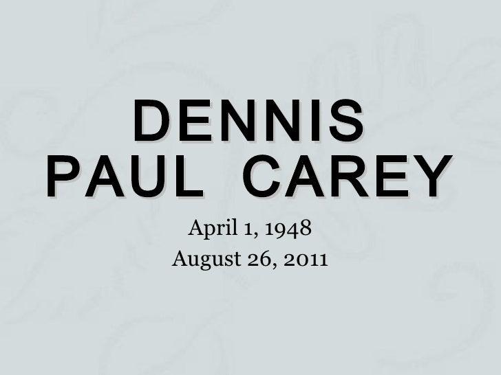 DENNIS PAUL CAREY April 1, 1948 August 26, 2011