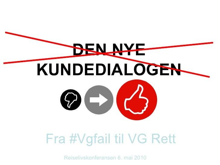 Fra #Vgfail til VG Rett Reiselivskonferansen 6. mai 2010 DEN NYE KUNDEDIALOGEN
