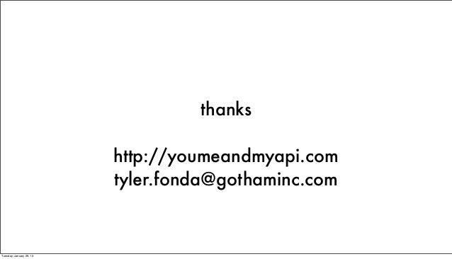 thanks                          http://youmeandmyapi.com                          tyler.fonda@gothaminc.comTuesday, Januar...