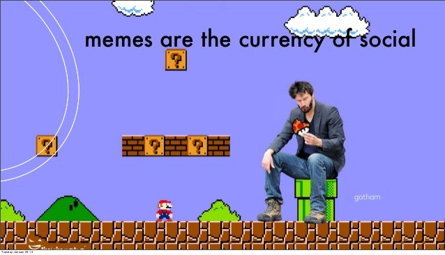 memes are the currency of socialTuesday, January 29, 13