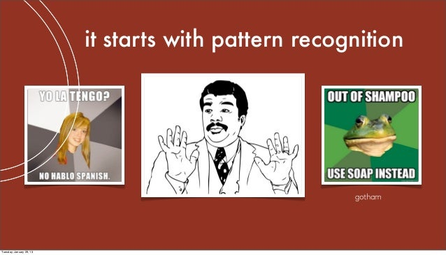 it starts with pattern recognitionTuesday, January 29, 13
