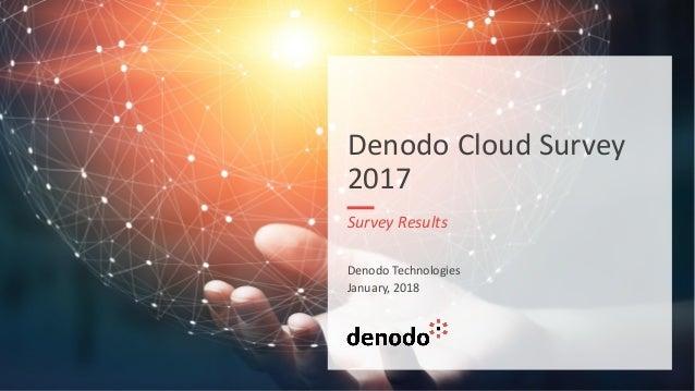 Denodo Cloud Survey 2017 Survey Results Denodo Technologies January, 2018