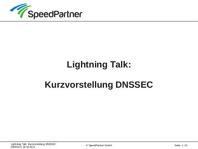 Lightning Talk: Kurzvorstellung DNSSEC DENOG3, 20.10.2011 Seite: 1 / 21© SpeedPartner GmbH Lightning Talk: Kurzvorstellung...