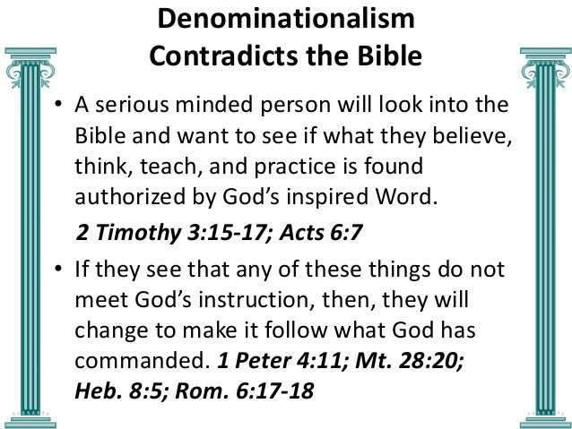 Denominationalism Contradicts the Bible • A serious minded person will look into the Bible and want to see if what they be...