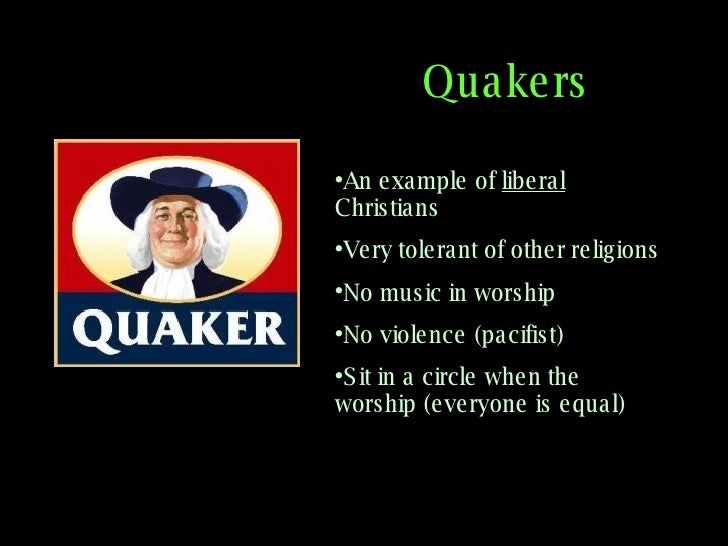 Quakers <ul><li>An example of  liberal  Christians </li></ul><ul><li>Very tolerant of other religions </li></ul><ul><li>No...