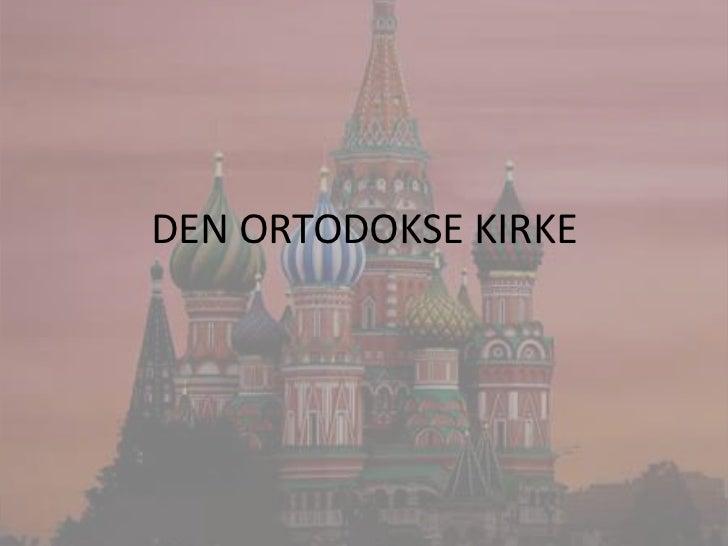 DEN ORTODOKSE KIRKE<br />