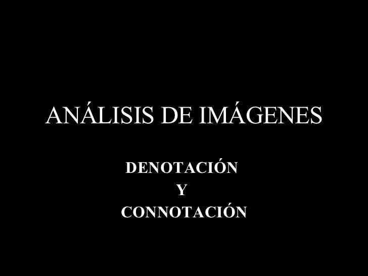 ANÁLISIS DE IMÁGENES DENOTACIÓN  Y  CONNOTACIÓN