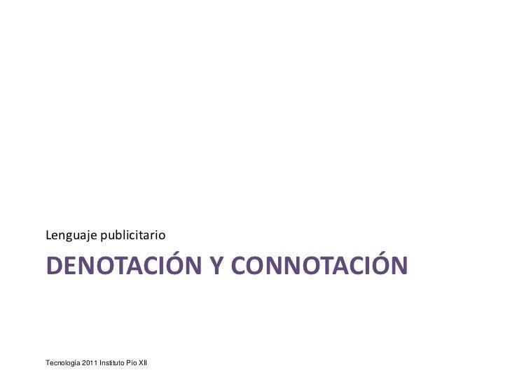 Denotación y Connotación<br />Lenguaje publicitario<br />Tecnología 2011 Instituto Pío XII<br />