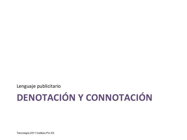 DENOTACIÓN Y CONNOTACIÓN <ul><li>Lenguaje publicitario </li></ul>Tecnología 2011 Instituto Pío XII