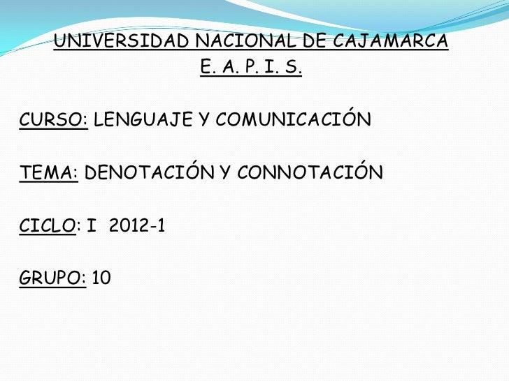 UNIVERSIDAD NACIONAL DE CAJAMARCA               E. A. P. I. S.CURSO: LENGUAJE Y COMUNICACIÓNTEMA: DENOTACIÓN Y CONNOTACIÓN...