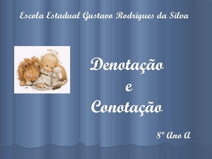 Denotação e Conotação 8º Ano A Escola Estadual Gustavo Rodrigues da Silva