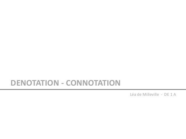 DENOTATION - CONNOTATION                           Léa de Milleville - DE 1 A