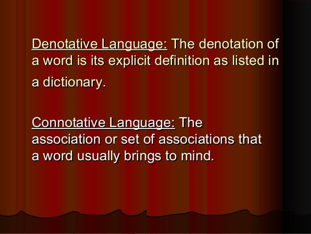 Denotative Language: The denotation ofa word is its explicit definition as listed ina dictionary.Connotative Language: The...