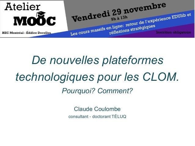 De nouvelles plateformes technologiques pour les CLOM. Pourquoi? Comment? Claude Coulombe consultant - doctorant TÉLUQ