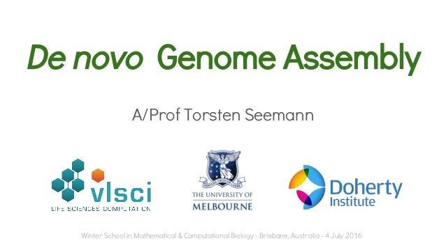 De novo Genome Assembly A/Prof Torsten Seemann Winter School in Mathematical & Computational Biology - Brisbane, Australia...