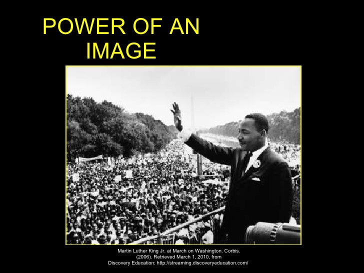 POWER OF AN IMAGE Martin Luther King Jr. at March on Washington. Corbis. (2006). Retrieved March 1, 2010, from Discovery E...