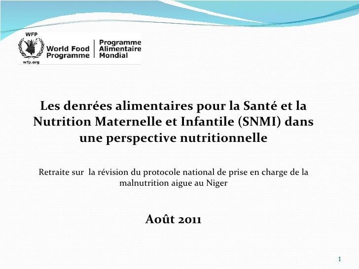 <ul><li>Les denrées alimentaires pour la Santé et la Nutrition Maternelle et Infantile (SNMI) dans une perspective nutriti...